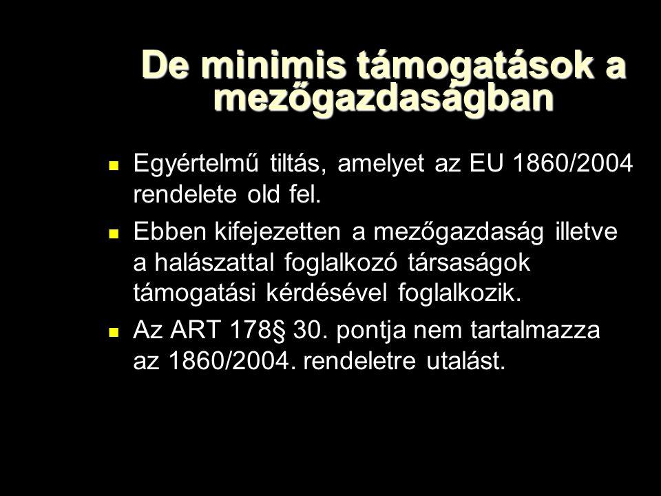De minimis támogatások a mezőgazdaságban  Egyértelmű tiltás, amelyet az EU 1860/2004 rendelete old fel.