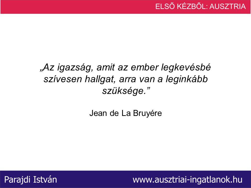 """""""Az igazság, amit az ember legkevésbé szívesen hallgat, arra van a leginkább szüksége. Jean de La Bruyére"""