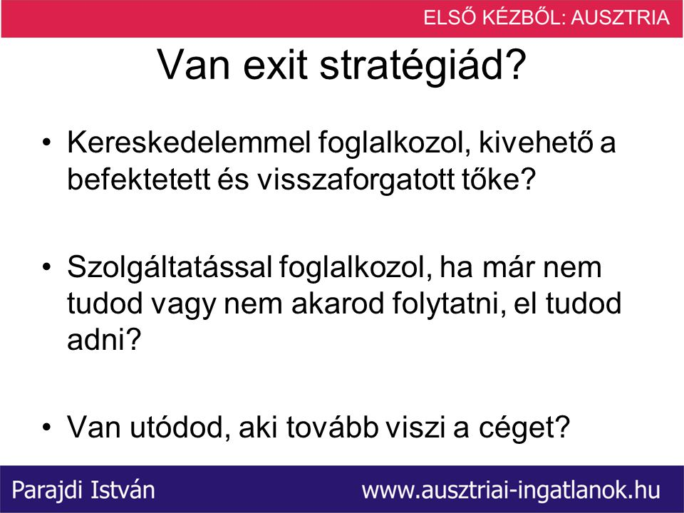 Van exit stratégiád.•Kereskedelemmel foglalkozol, kivehető a befektetett és visszaforgatott tőke.