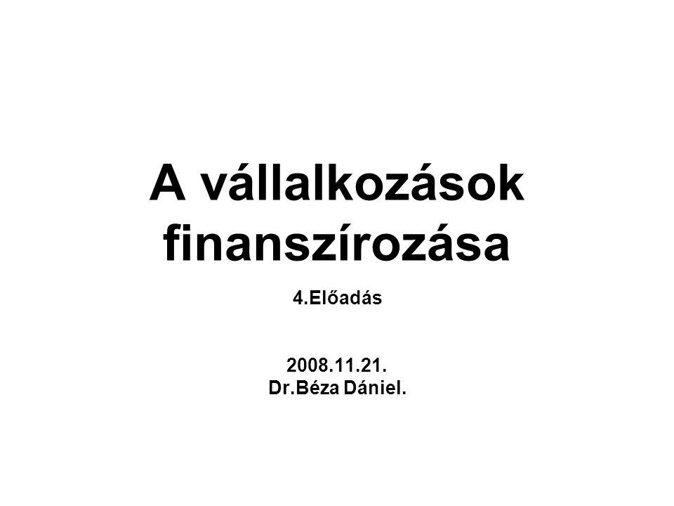 A vállalkozások finanszírozása 4.Előadás 2008.11.21. Dr.Béza Dániel.