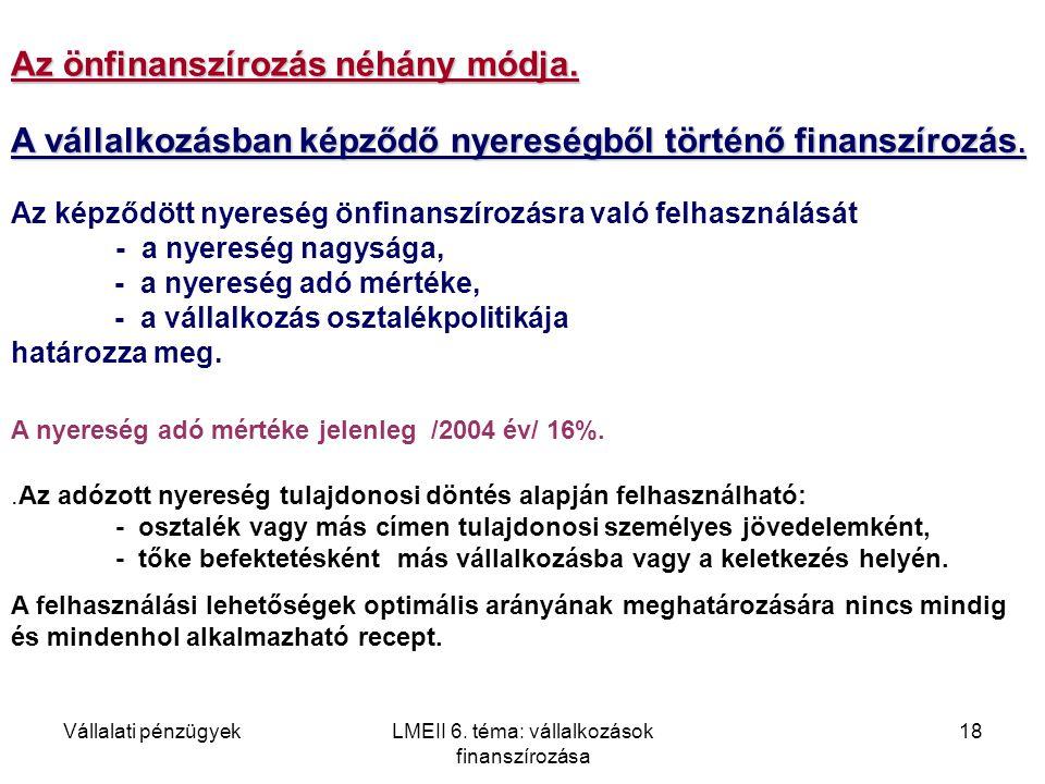 Vállalati pénzügyekLMEII 6. téma: vállalkozások finanszírozása 18 Az önfinanszírozás néhány módja. A vállalkozásban képződő nyereségből történő finans