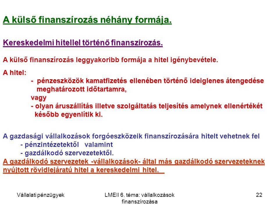 Vállalati pénzügyekLMEII 6. téma: vállalkozások finanszírozása 22 A külső finanszírozás néhány formája. Kereskedelmi hitellel történő finanszírozás. A
