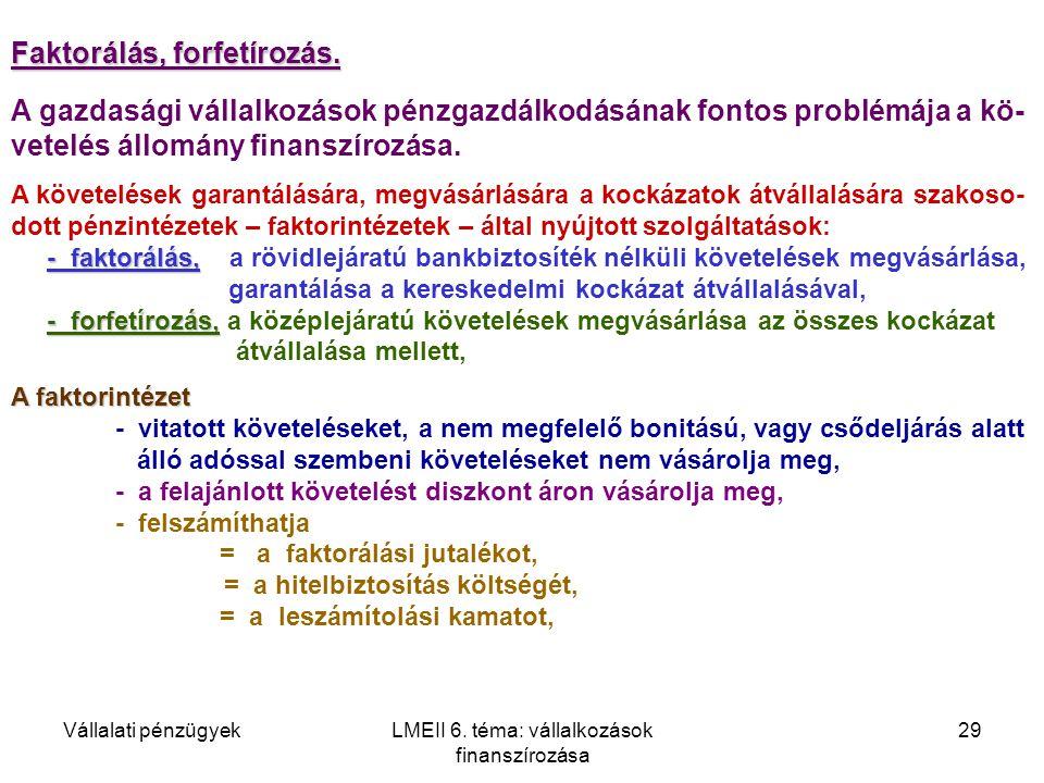 Vállalati pénzügyekLMEII 6. téma: vállalkozások finanszírozása 29 Faktorálás, forfetírozás. A követelések garantálására, megvásárlására a kockázatok á