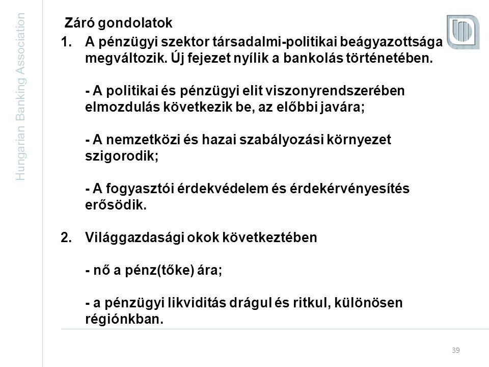 Hungarian Banking Association 39 Záró gondolatok 1.A pénzügyi szektor társadalmi-politikai beágyazottsága megváltozik.
