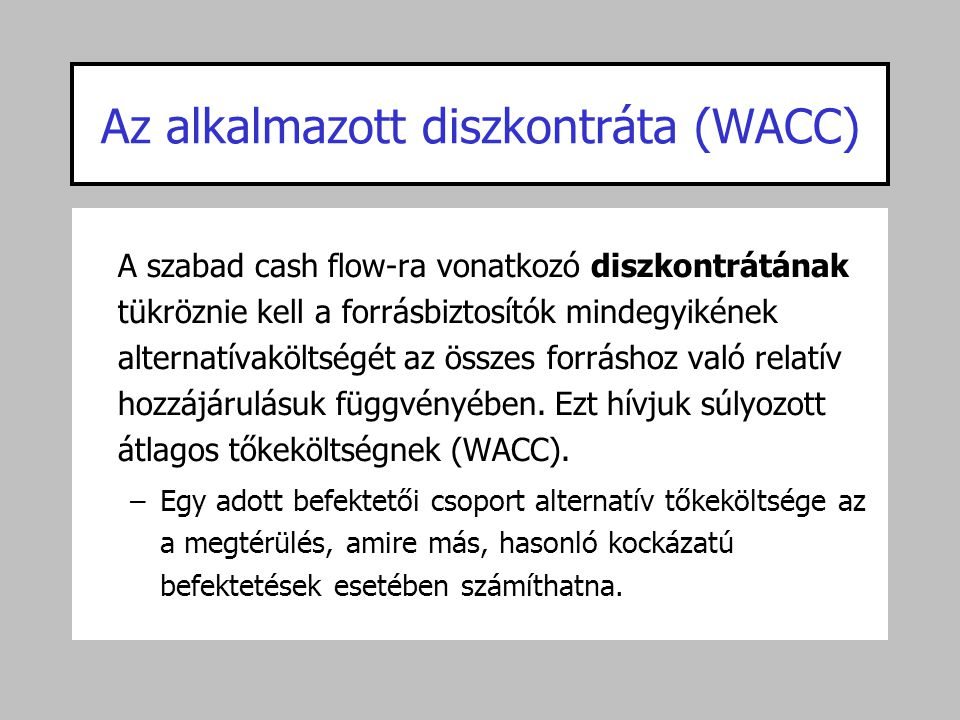 Az alkalmazott diszkontráta (WACC) A szabad cash flow-ra vonatkozó diszkontrátának tükröznie kell a forrásbiztosítók mindegyikének alternatívaköltségé