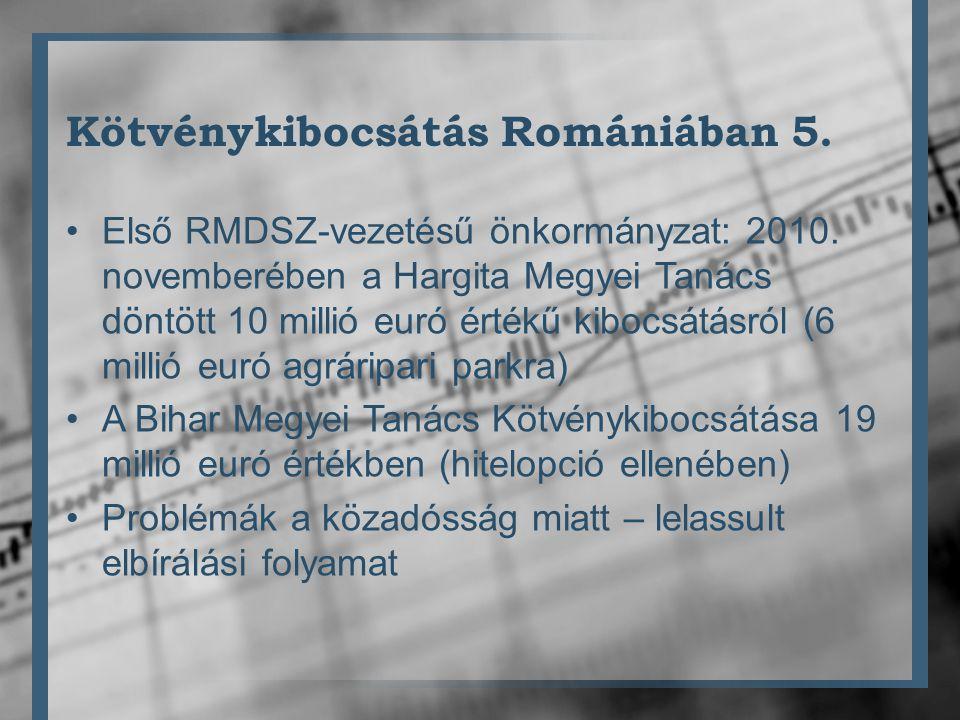 Kötvénykibocsátás Romániában 5. •Első RMDSZ-vezetésű önkormányzat: 2010.
