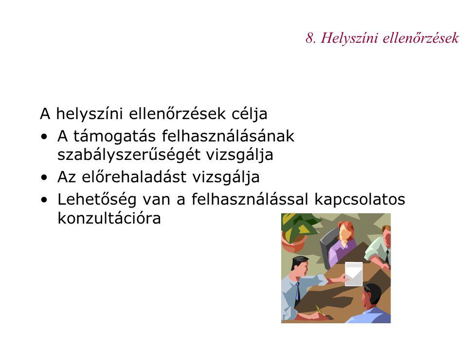 8. Helyszíni ellenőrzések A helyszíni ellenőrzések célja •A támogatás felhasználásának szabályszerűségét vizsgálja •Az előrehaladást vizsgálja •Lehető