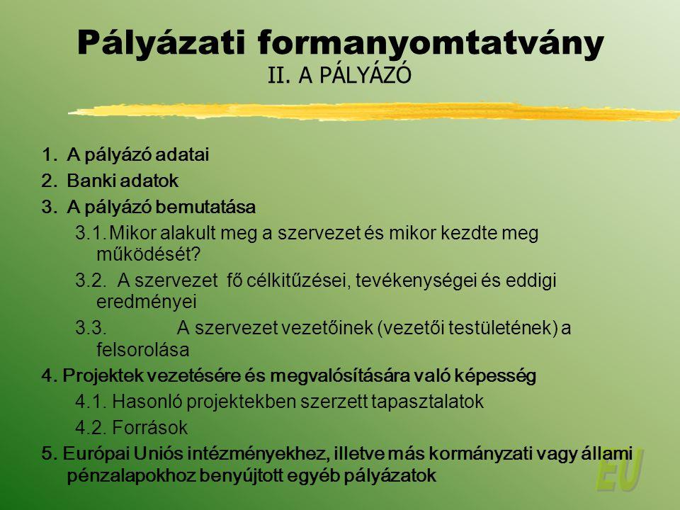 Pályázati formanyomtatvány II.A PÁLYÁZÓ 1.A pályázó adatai 2.Banki adatok 3.