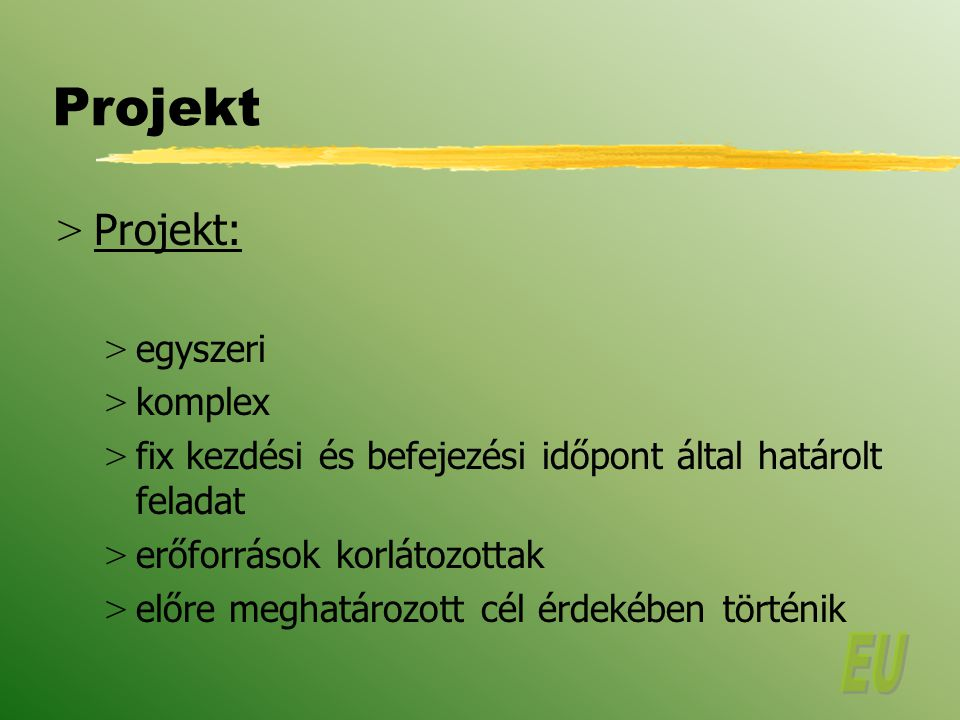 Projekt > Projekt: > egyszeri > komplex > fix kezdési és befejezési időpont által határolt feladat > erőforrások korlátozottak > előre meghatározott cél érdekében történik