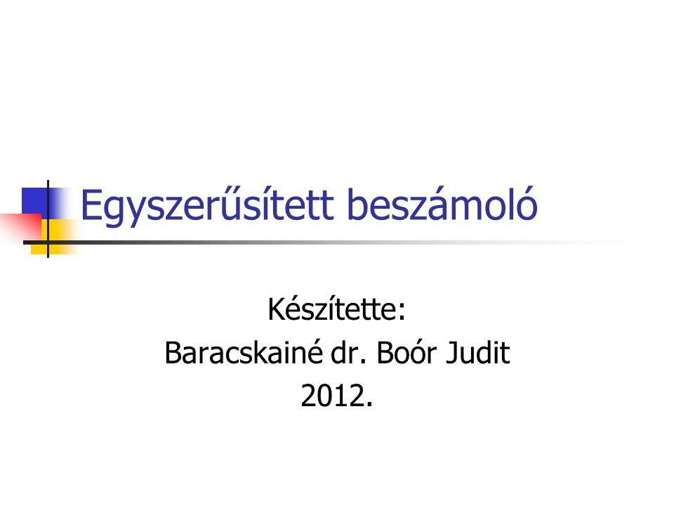 Egyszerűsített beszámoló Készítette: Baracskainé dr. Boór Judit 2012.