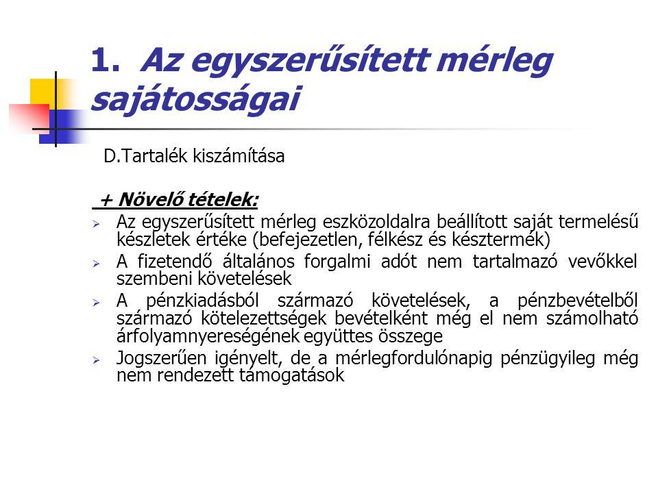 1. Az egyszerűsített mérleg sajátosságai D.Tartalék kiszámítása + Növelő tételek:  Az egyszerűsített mérleg eszközoldalra beállított saját termelésű