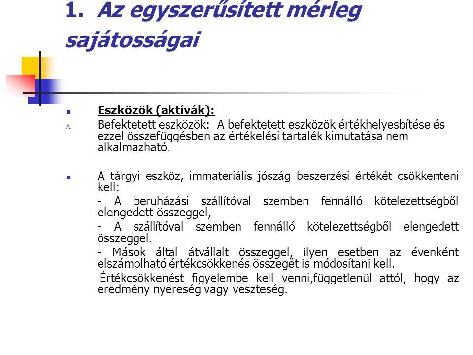 1. Az egyszerűsített mérleg sajátosságai  Eszközök (aktívák): A. Befektetett eszközök: A befektetett eszközök értékhelyesbítése és ezzel összefüggésb