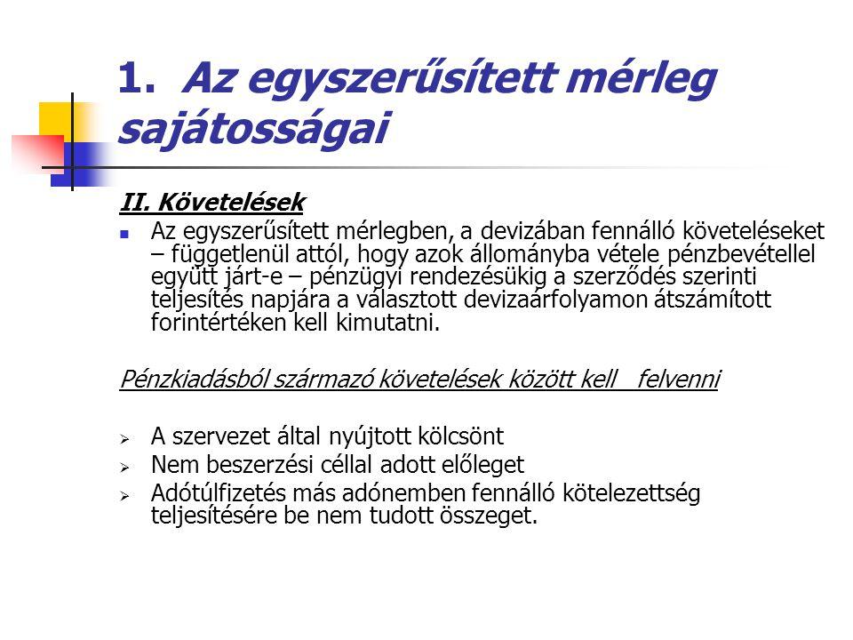 1. Az egyszerűsített mérleg sajátosságai II. Követelések  Az egyszerűsített mérlegben, a devizában fennálló követeléseket – függetlenül attól, hogy a