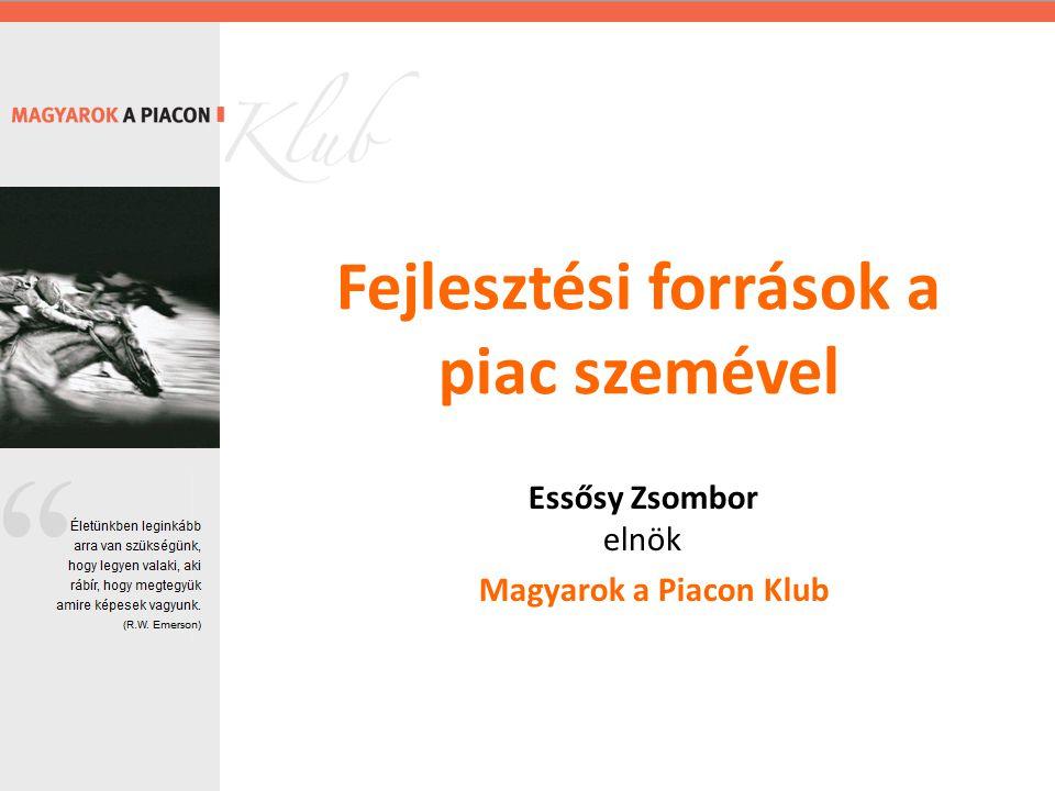 Fejlesztési források a piac szemével Essősy Zsombor elnök Magyarok a Piacon Klub