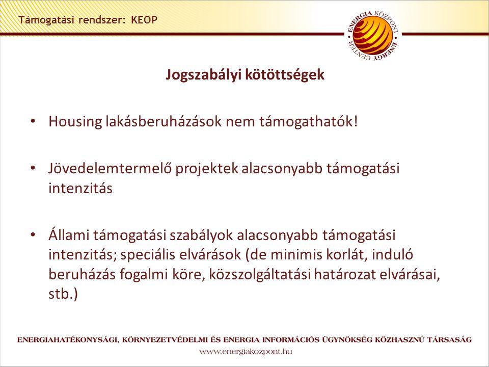 Támogatási rendszer: KEOP Jogszabályi kötöttségek • Housing lakásberuházások nem támogathatók.