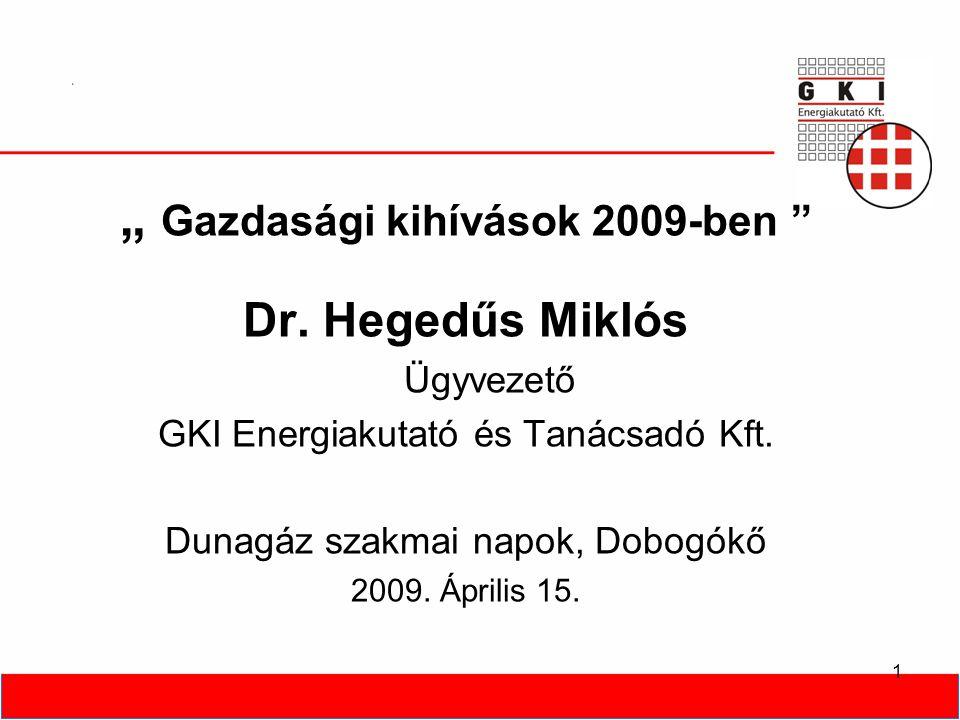 """1 """" Gazdasági kihívások 2009-ben Dr. Hegedűs Miklós Ügyvezető GKI Energiakutató és Tanácsadó Kft."""