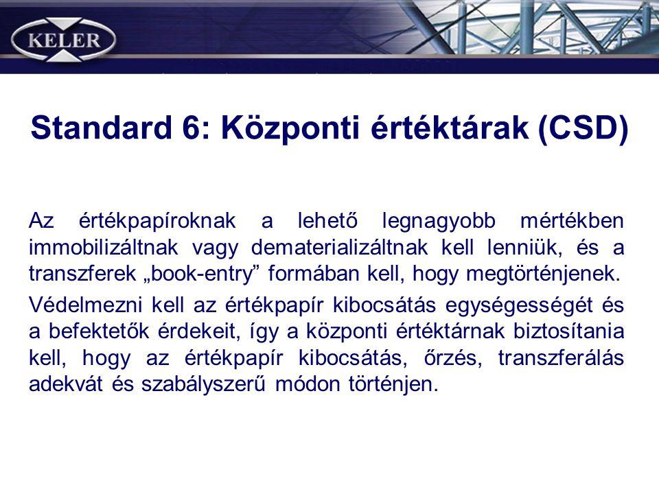 """Standard 6: Központi értéktárak (CSD) Az értékpapíroknak a lehető legnagyobb mértékben immobilizáltnak vagy dematerializáltnak kell lenniük, és a transzferek """"book-entry formában kell, hogy megtörténjenek."""