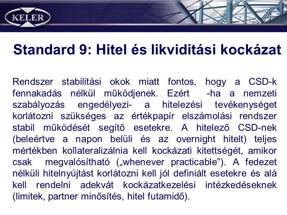 Standard 9: Hitel és likviditási kockázat Rendszer stabilitási okok miatt fontos, hogy a CSD-k fennakadás nélkül működjenek.