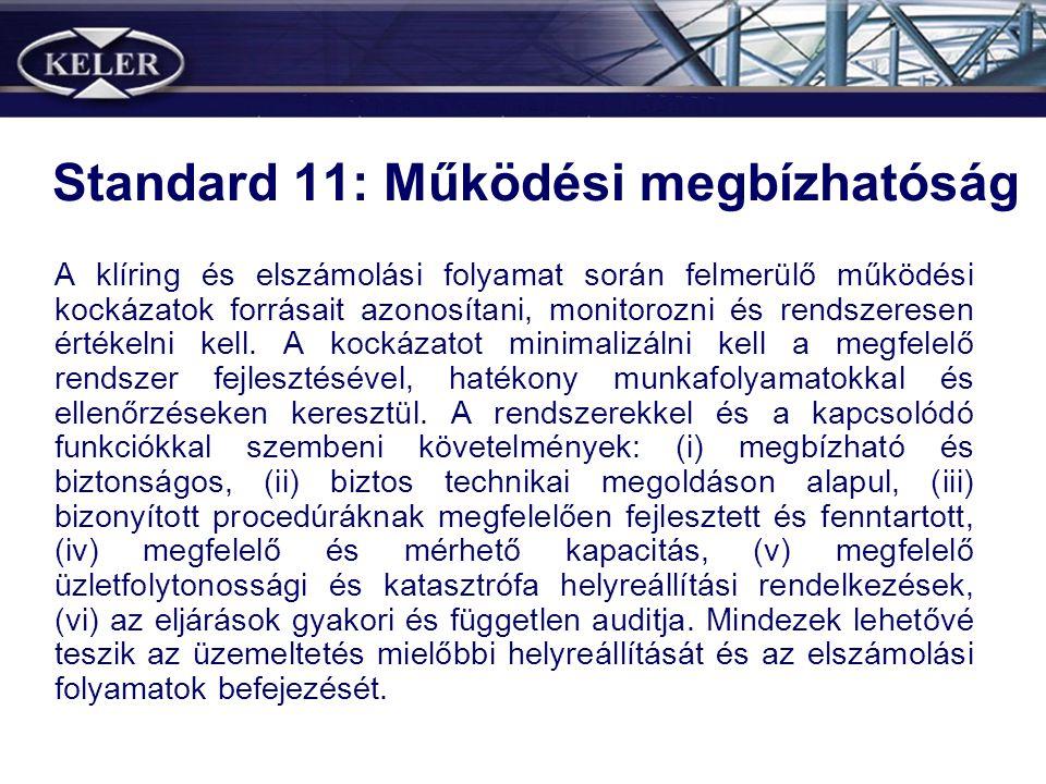 Standard 11: Működési megbízhatóság A klíring és elszámolási folyamat során felmerülő működési kockázatok forrásait azonosítani, monitorozni és rendszeresen értékelni kell.