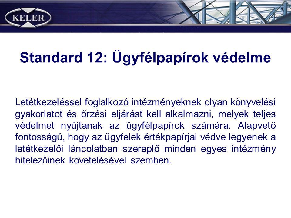 Standard 12: Ügyfélpapírok védelme Letétkezeléssel foglalkozó intézményeknek olyan könyvelési gyakorlatot és őrzési eljárást kell alkalmazni, melyek teljes védelmet nyújtanak az ügyfélpapírok számára.