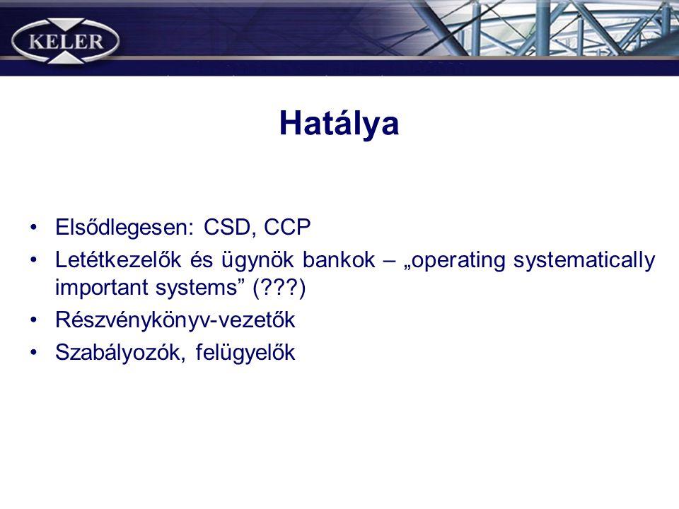 """Hatálya •Elsődlegesen: CSD, CCP •Letétkezelők és ügynök bankok – """"operating systematically important systems ( ) •Részvénykönyv-vezetők •Szabályozók, felügyelők"""