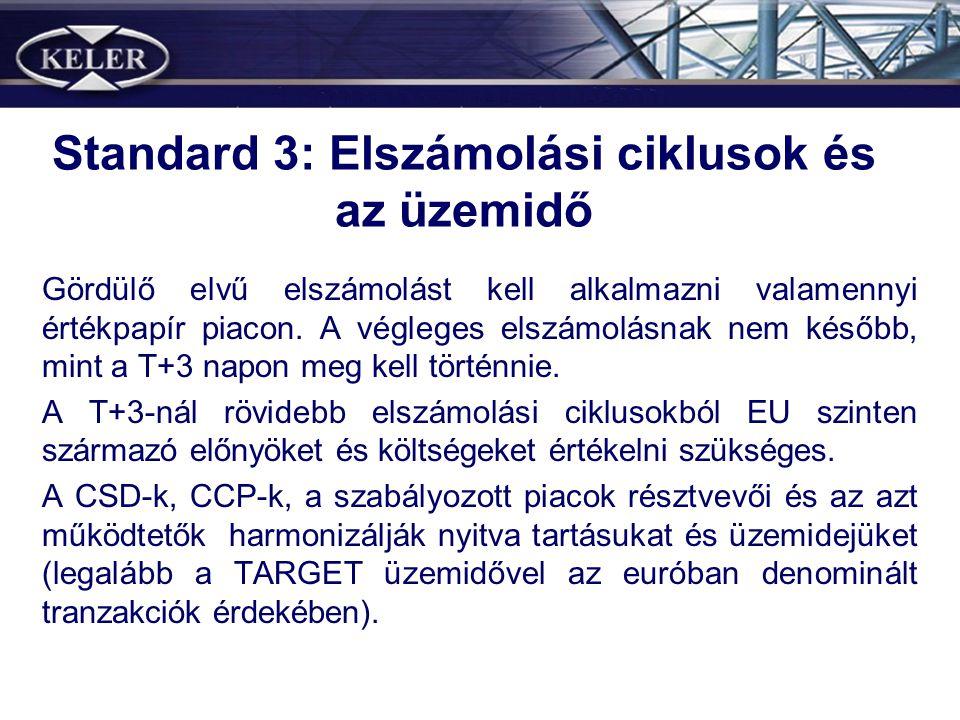 Standard 3: Elszámolási ciklusok és az üzemidő Gördülő elvű elszámolást kell alkalmazni valamennyi értékpapír piacon.