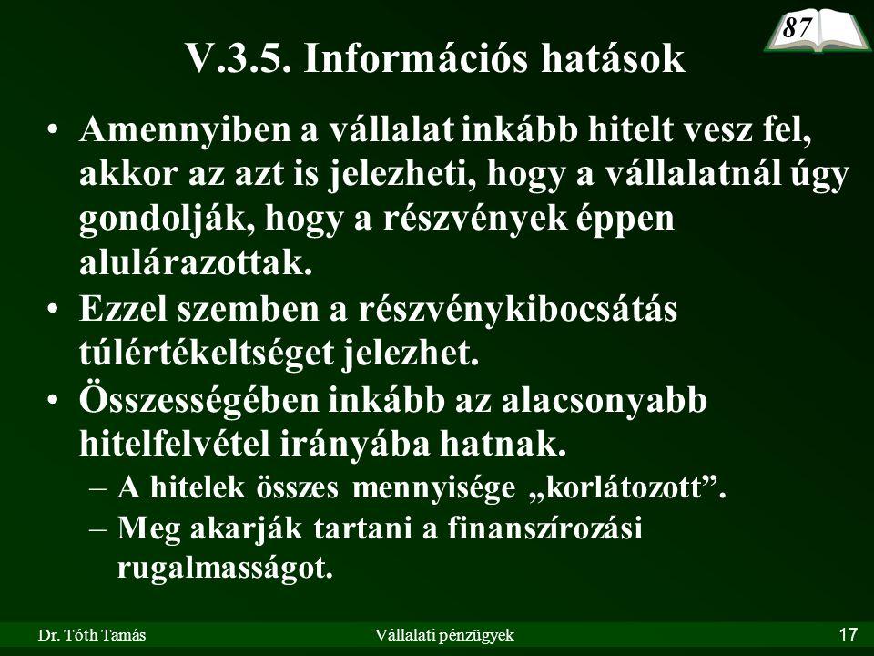 Dr. Tóth TamásVállalati pénzügyek17 V.3.5. Információs hatások •Amennyiben a vállalat inkább hitelt vesz fel, akkor az azt is jelezheti, hogy a vállal