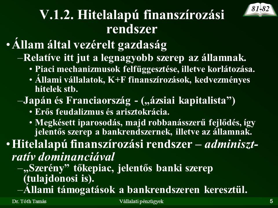 Dr. Tóth TamásVállalati pénzügyek5 •Állam által vezérelt gazdaság –Relatíve itt jut a legnagyobb szerep az államnak. •Piaci mechanizmusok felfüggeszté