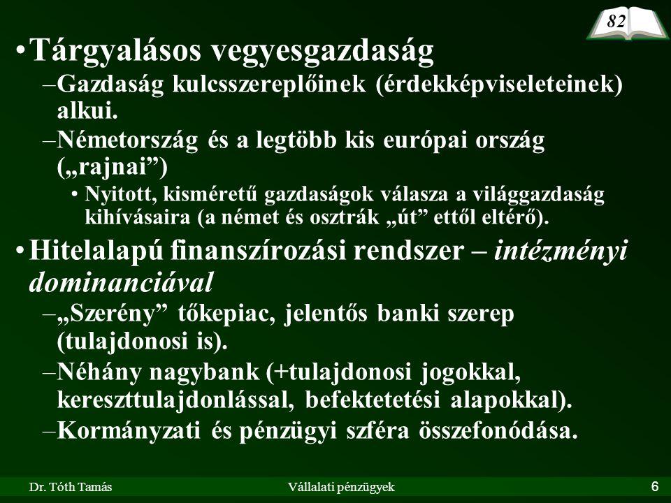 Dr. Tóth TamásVállalati pénzügyek6 •Tárgyalásos vegyesgazdaság –Gazdaság kulcsszereplőinek (érdekképviseleteinek) alkui. –Németország és a legtöbb kis