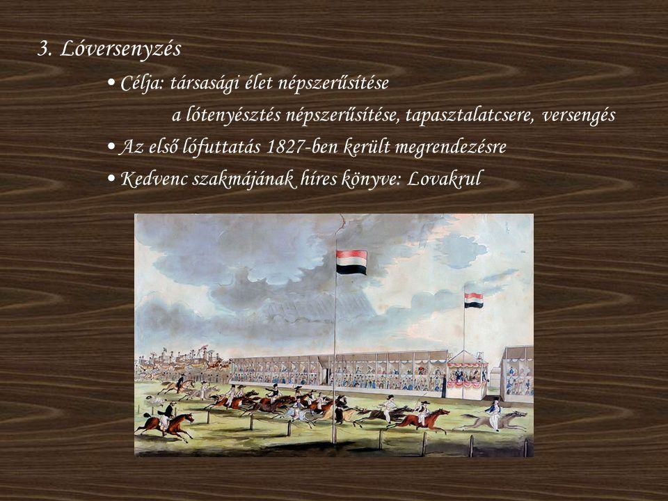 3. Lóversenyzés •Célja: társasági élet népszerűsítése a lótenyésztés népszerűsítése, tapasztalatcsere, versengés •Az első lófuttatás 1827-ben került m