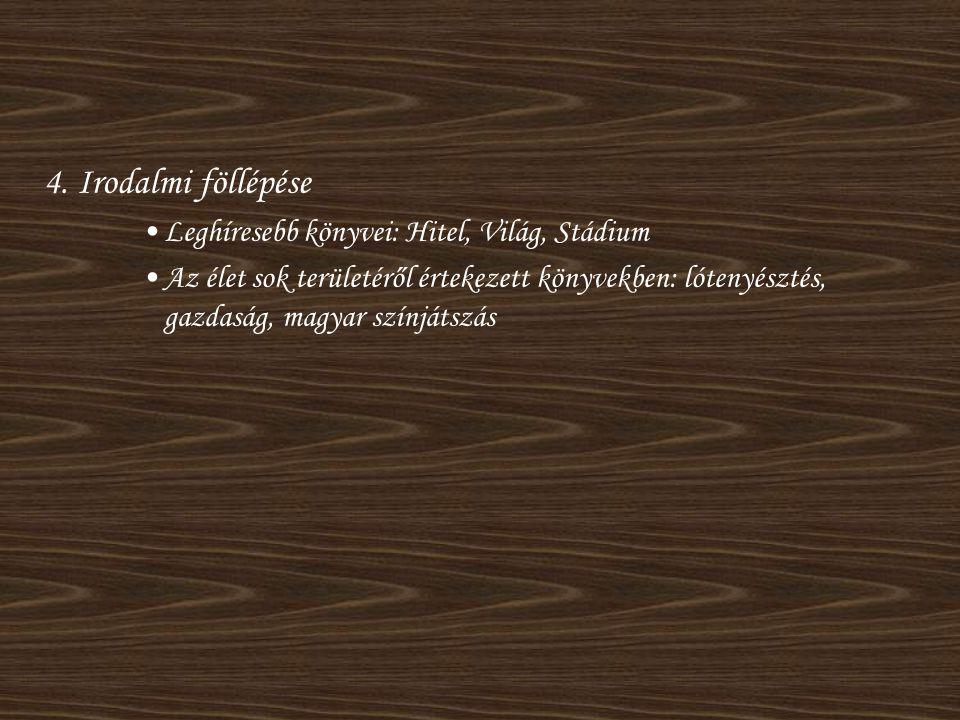 4. Irodalmi föllépése •Leghíresebb könyvei: Hitel, Világ, Stádium •Az élet sok területéről értekezett könyvekben: lótenyésztés, gazdaság, magyar színj