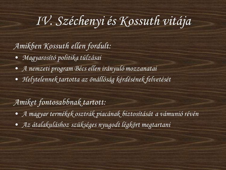 IV. Széchenyi és Kossuth vitája Amikben Kossuth ellen fordult: •Magyarosító politika túlzásai •A nemzeti program Bécs ellen irányuló mozzanatai •Helyt