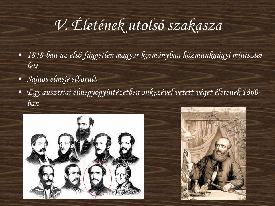 V. Életének utolsó szakasza •1848-ban az első független magyar kormányban közmunkaügyi miniszter lett •Sajnos elméje elborult •Egy ausztriai elmegyógy
