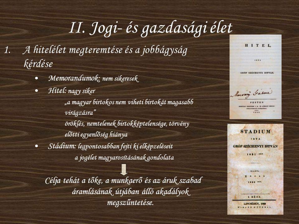 """II. Jogi- és gazdasági élet 1.A hitelélet megteremtése és a jobbágyság kérdése •Memorandumok: nem sikeresek •Hitel: nagy siker """"a magyar birtokos nem"""