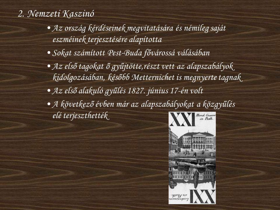 2. Nemzeti Kaszinó •Az ország kérdéseinek megvitatására és némileg saját eszméinek terjesztésére alapította •Sokat számított Pest-Buda fővárossá válás