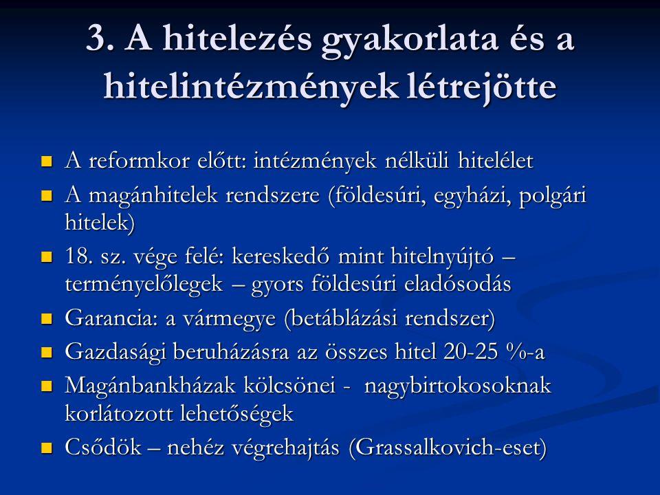 3. A hitelezés gyakorlata és a hitelintézmények létrejötte  A reformkor előtt: intézmények nélküli hitelélet  A magánhitelek rendszere (földesúri, e