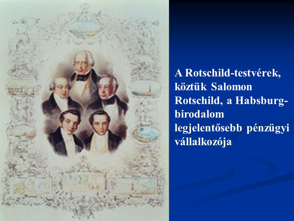 A Rotschild-testvérek, köztük Salomon Rotschild, a Habsburg- birodalom legjelentősebb pénzügyi vállalkozója
