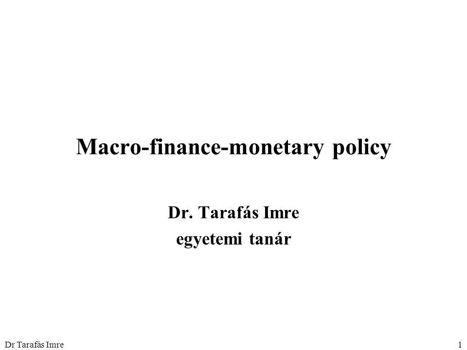 Dr Tarafás Imre1 Macro-finance-monetary policy Dr. Tarafás Imre egyetemi tanár