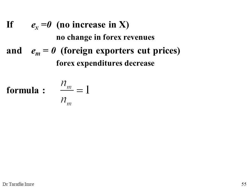 Dr Tarafás Imre55 Ife x =0 (no increase in X) no change in forex revenues ande m = 0 (foreign exporters cut prices) forex expenditures decrease formula :