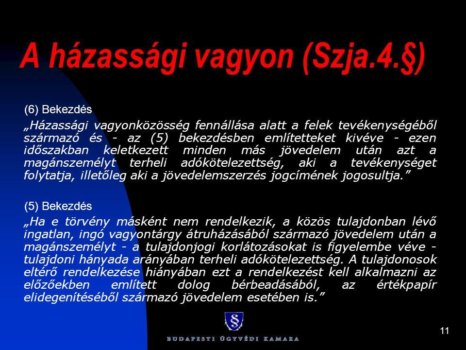 """11 A házassági vagyon (Szja.4.§) (6) Bekezdés """"Házassági vagyonközösség fennállása alatt a felek tevékenységéből származó és - az (5) bekezdésben emlí"""