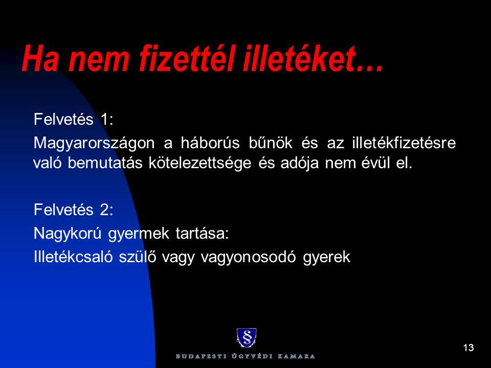 13 Ha nem fizettél illetéket… Felvetés 1: Magyarországon a háborús bűnök és az illetékfizetésre való bemutatás kötelezettsége és adója nem évül el. Fe