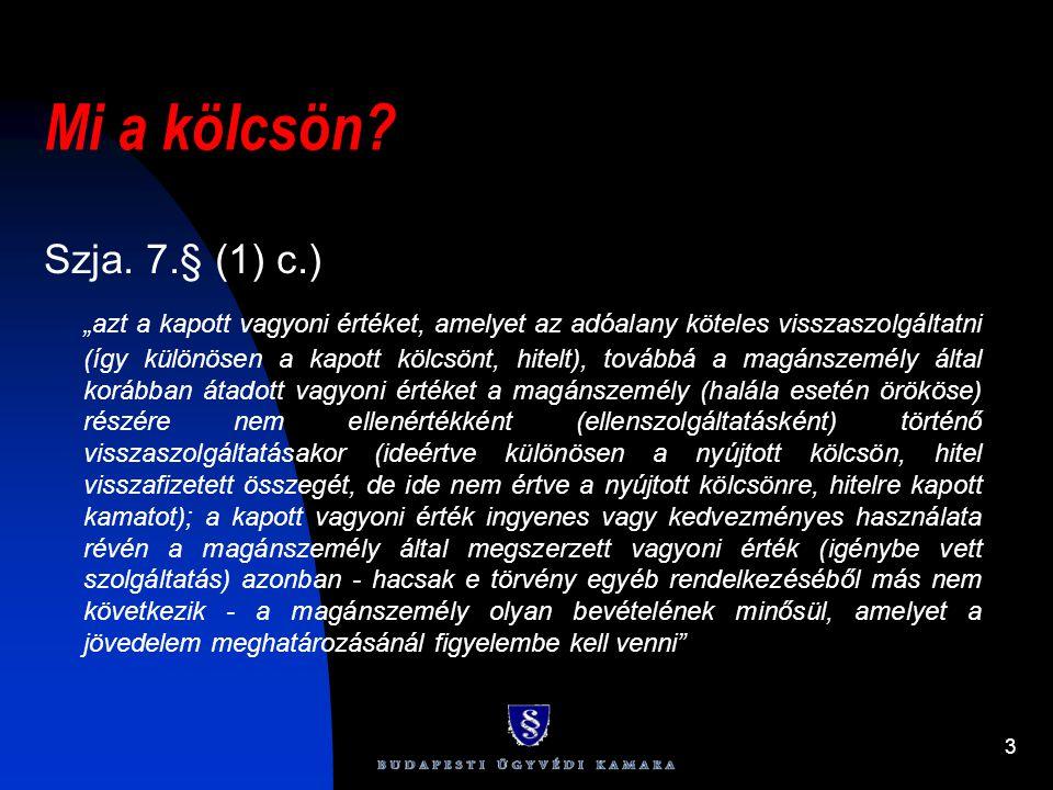 """3 Mi a kölcsön? Szja. 7.§ (1) c.) """"azt a kapott vagyoni értéket, amelyet az adóalany köteles visszaszolgáltatni (így különösen a kapott kölcsönt, hite"""
