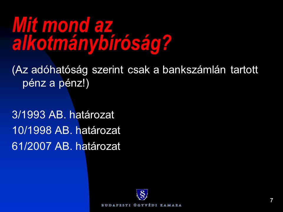 7 Mit mond az alkotmánybíróság? (Az adóhatóság szerint csak a bankszámlán tartott pénz a pénz!) 3/1993 AB. határozat 10/1998 AB. határozat 61/2007 AB.
