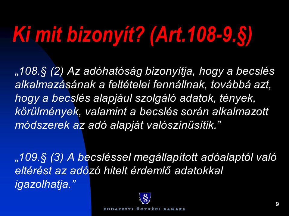 """9 Ki mit bizonyít? (Art.108-9.§) """"108.§ (2) Az adóhatóság bizonyítja, hogy a becslés alkalmazásának a feltételei fennállnak, továbbá azt, hogy a becsl"""