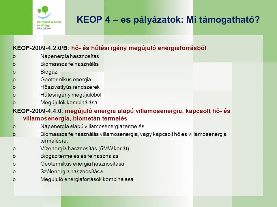 KEOP 4 – es pályázatok: Mi támogatható? KEOP-2009-4.2.0/B: hő- és hűtési igény megújuló energiaforrásból oNapenergia hasznosítás oBiomassza felhasznál