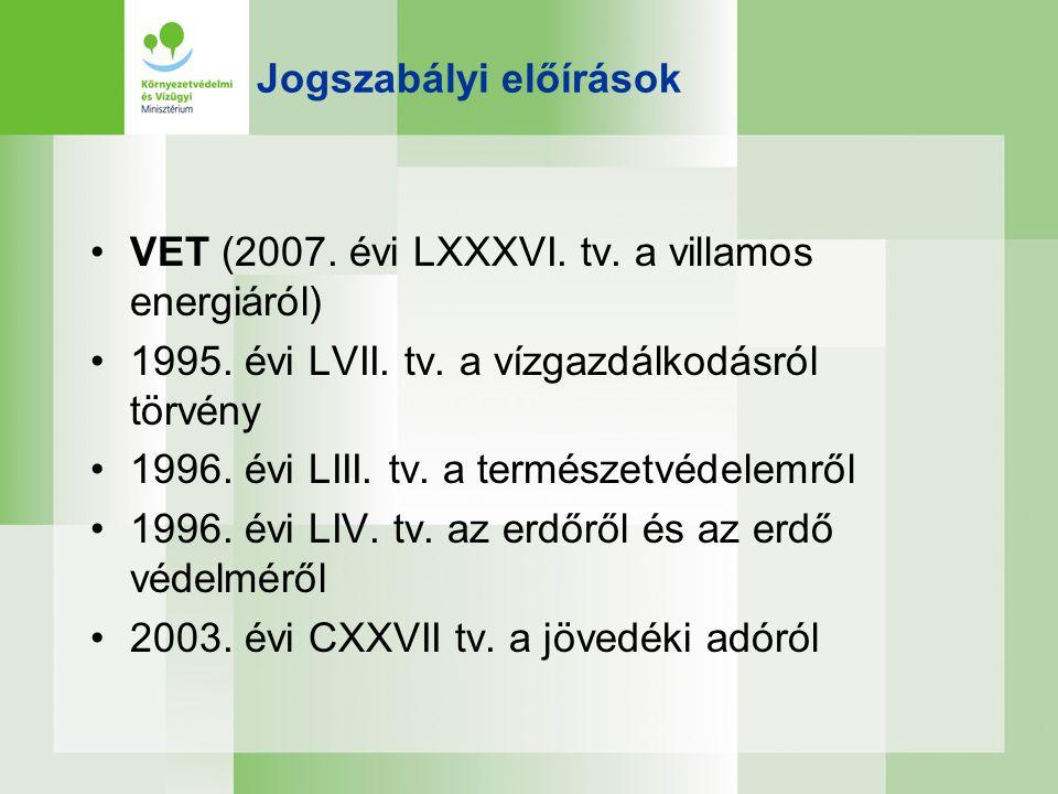 Jogszabályi előírások •VET (2007. évi LXXXVI. tv. a villamos energiáról) •1995. évi LVII. tv. a vízgazdálkodásról törvény •1996. évi LIII. tv. a termé