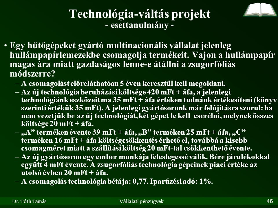 Dr. Tóth TamásVállalati pénzügyek46 •Egy hűtőgépeket gyártó multinacionális vállalat jelenleg hullámpapírlemezekbe csomagolja termékeit. Vajon a hullá