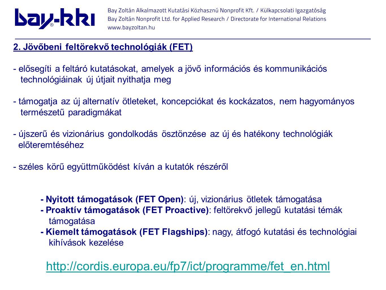 2. Jövőbeni feltörekvő technológiák (FET) - elősegíti a feltáró kutatásokat, amelyek a jövő információs és kommunikációs technológiáinak új útjait nyi