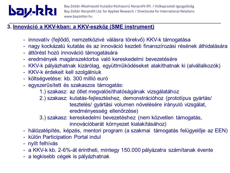3. Innováció a KKV-kban: a KKV-eszköz (SME instrument) -innovatív (fejlődő, nemzetközivé válásra törekvő) KKV-k támogatása -nagy kockázatú kutatás és