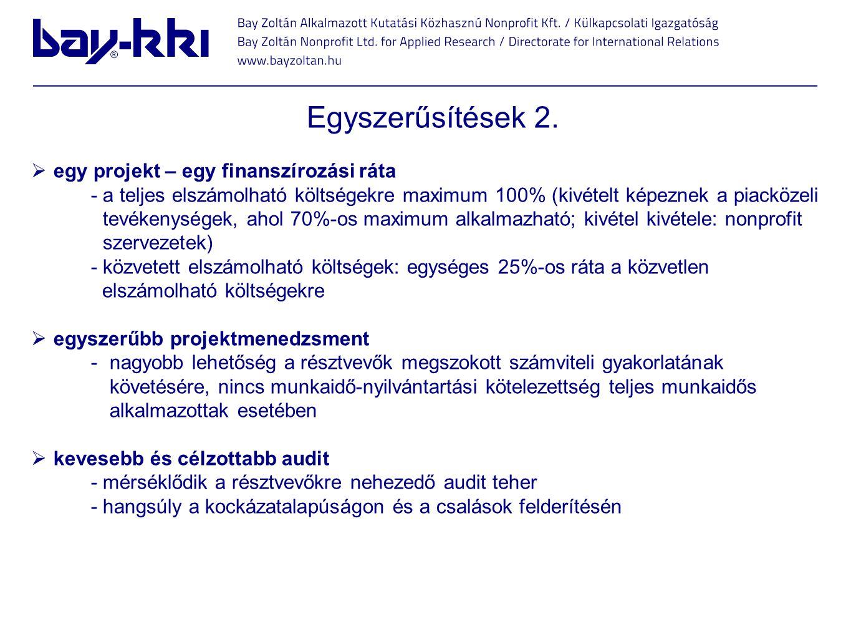 Egyszerűsítések 2.  egy projekt – egy finanszírozási ráta - a teljes elszámolható költségekre maximum 100% (kivételt képeznek a piacközeli tevékenysé